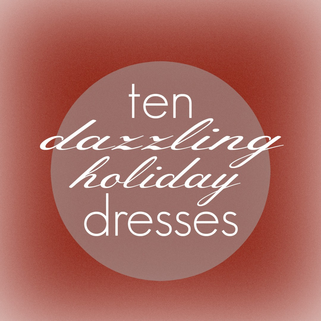 ten dazzling holiday dresses