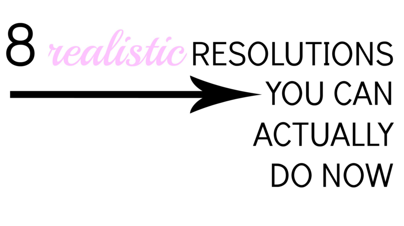 8 realistic resolutions you can actually do now